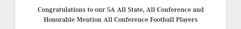 Congratulations to our 5A All State, All Conference and Honorable Mention All Conference Football...