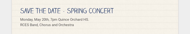 Save the Date - Spring Concert Monday, May 20th, 7pm Quince Orchard HS. RCES Band, Chorus and...