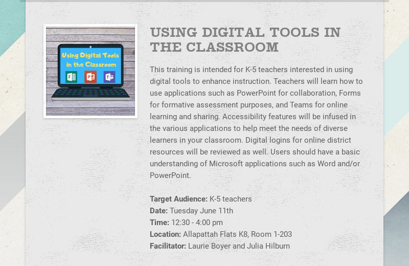 USING DIGITAL TOOLS IN THE CLASSROOM This training is intended for K-5 teachers interested in...