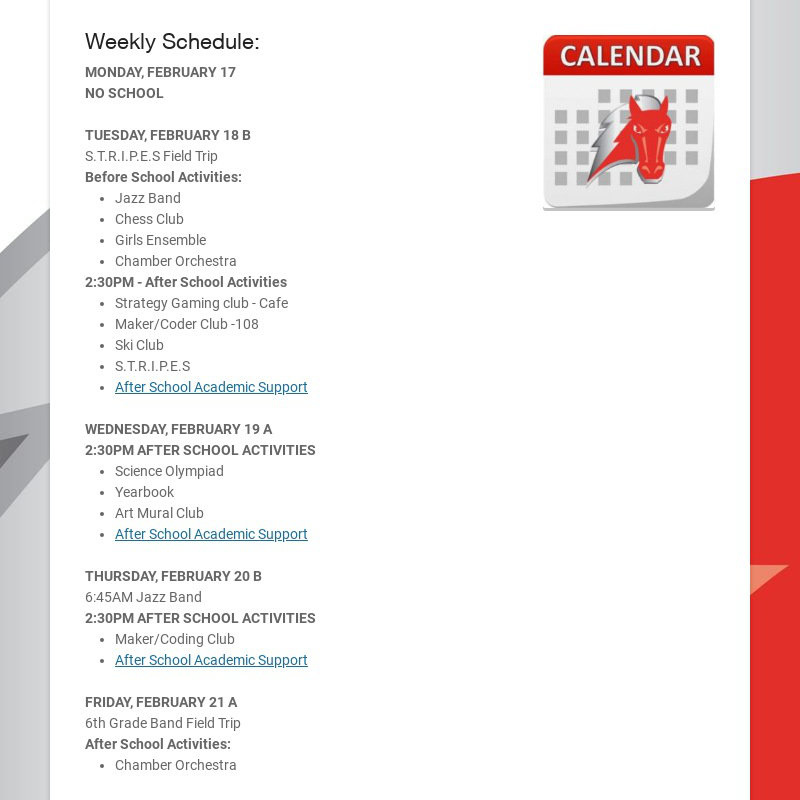 Weekly Schedule: MONDAY, FEBRUARY 17 NO SCHOOL TUESDAY, FEBRUARY 18 B S.T.R.I.P.E.S Field...
