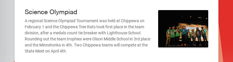 Science Olympiad A regional Science Olympiad Tournament was held at Chippewa on February 1 and...