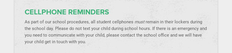 CELLPHONE REMINDERS As part of our school procedures, all student cellphones must remain in their...