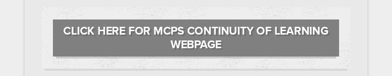 CLICK HERE FOR MCPS CONTINUITY OF LEARNING WEBPAGE