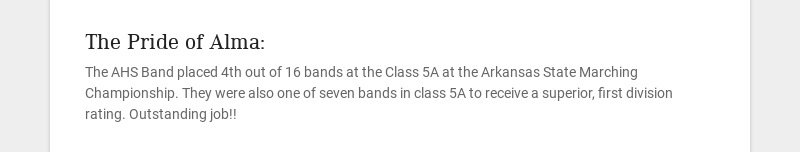The Pride of Alma: The AHS Band placed 4th out of 16 bands at the Class 5A at the Arkansas State...