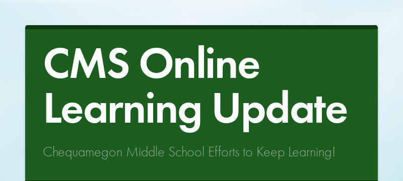 CMS Online Learning Update Chequamegon Middle School Efforts to Keep Learning!