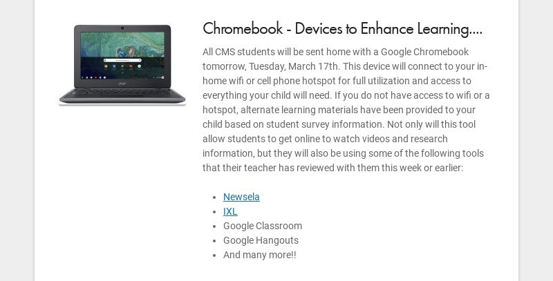 Chromebook - Devices to Enhance Learning.... All CMS students will be sent home with a Google...