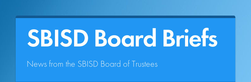 SBISD Board Briefs News from the SBISD Board of Trustees