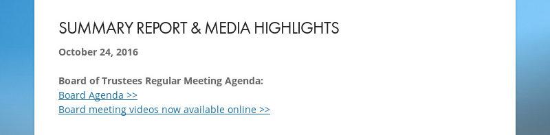 SUMMARY REPORT & MEDIA HIGHLIGHTS October 24, 2016 Board of Trustees Regular Meeting Agenda: Board...