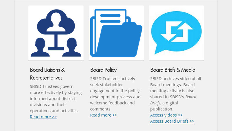 Board Liaisons & Representatives SBISD Trustees govern more effectively by staying informed about...