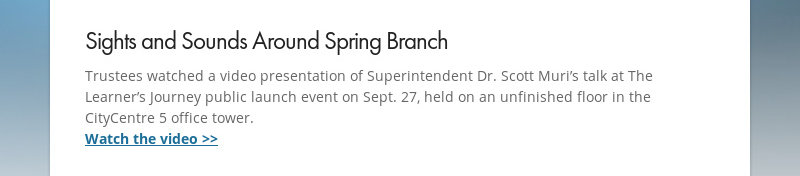 Sights and Sounds Around Spring Branch Trustees watched a video presentation of Superintendent Dr....