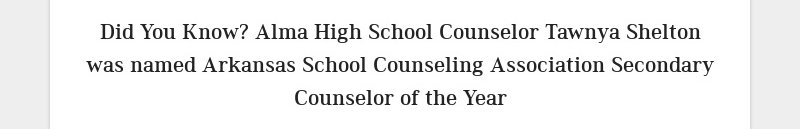 Did You Know? Alma High School Counselor Tawnya Shelton was named Arkansas School Counseling...