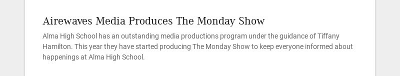 Airewaves Media Produces The Monday Show Alma High School has an outstanding media productions...