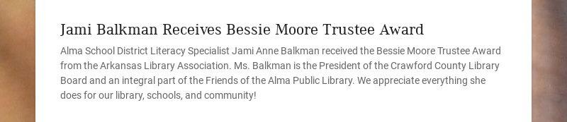 Jami Balkman Receives Bessie Moore Trustee Award Alma School District Literacy Specialist Jami...
