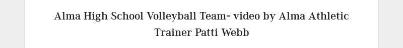 Alma High School Volleyball Team- video by Alma Athletic Trainer Patti Webb