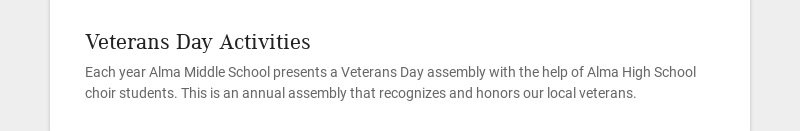 Veterans Day Activities Each year Alma Middle School presents a Veterans Day assembly with the...