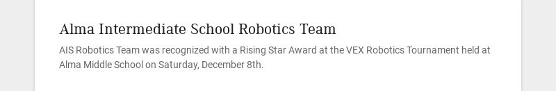 Alma Intermediate School Robotics Team AIS Robotics Team was recognized with a Rising Star Award...