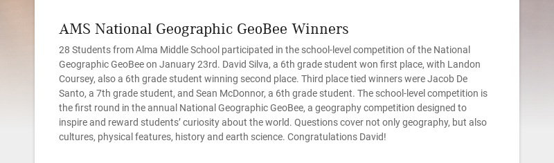 AMS National Geographic GeoBee Winners 28 Students from Alma Middle School participated in the...