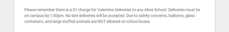 Please remember there is a $1 charge for Valentine Deliveries to any Alma School. Deliveries must...