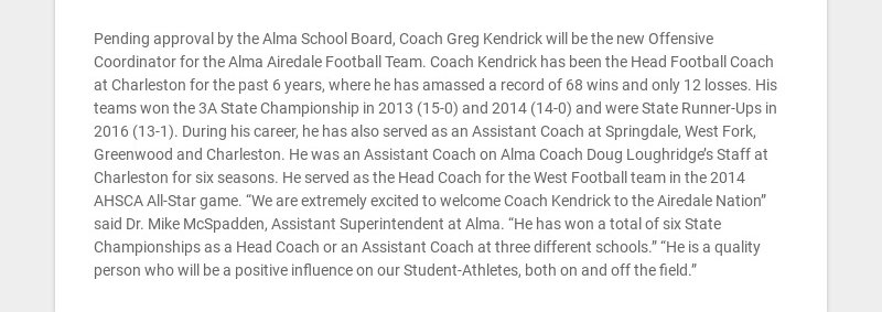 Pending approval by the Alma School Board, Coach Greg Kendrick will be the new Offensive...