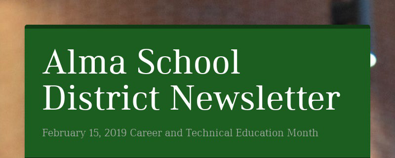 Alma School District Newsletter February 15, 2019 Career and Technical Education Month