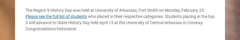 The Region 9 History Day was held at University of Arkansas, Fort Smith on Monday, February 25....