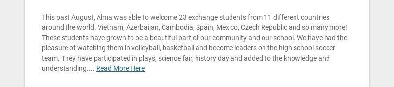 This past August, Alma was able to welcome 23 exchange students from 11 different countries...