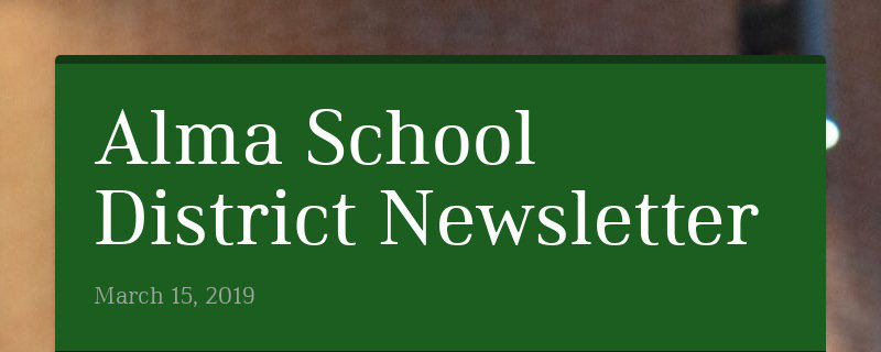 Alma School District Newsletter March 15, 2019
