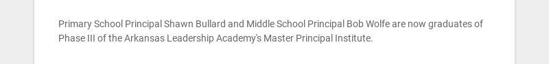 Primary School Principal Shawn Bullard and Middle School Principal Bob Wolfe are now graduates of...