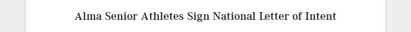 Alma Senior Athletes Sign National Letter of Intent