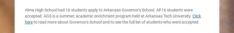 Alma High School had 16 students apply to Arkansas Governor's School. All 16 students were...