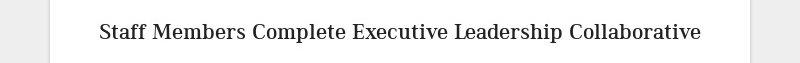 Staff Members Complete Executive Leadership Collaborative