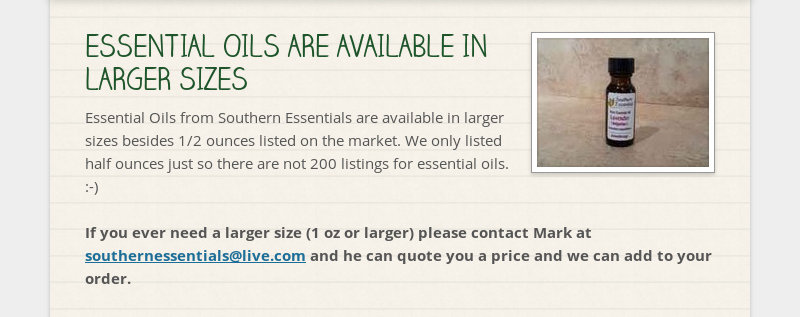 ESSENTIAL OILS ARE AVAILABLE IN LARGER SIZES Essential Oils from Southern Essentials are available...