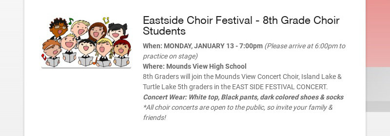 Eastside Choir Festival - 8th Grade Choir Students When: MONDAY, JANUARY 13 - 7:00pm (Please...