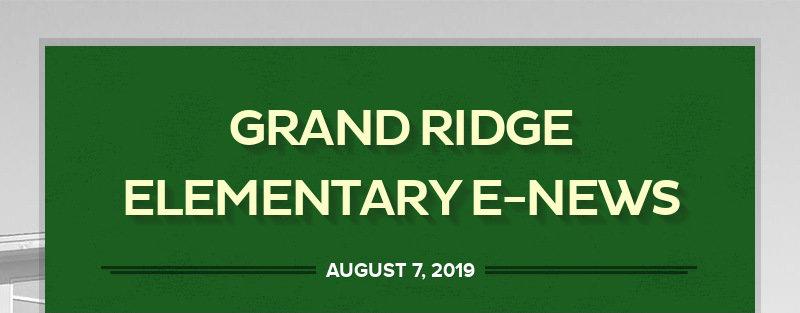 GRAND RIDGE ELEMENTARY E-NEWS AUGUST 7, 2019