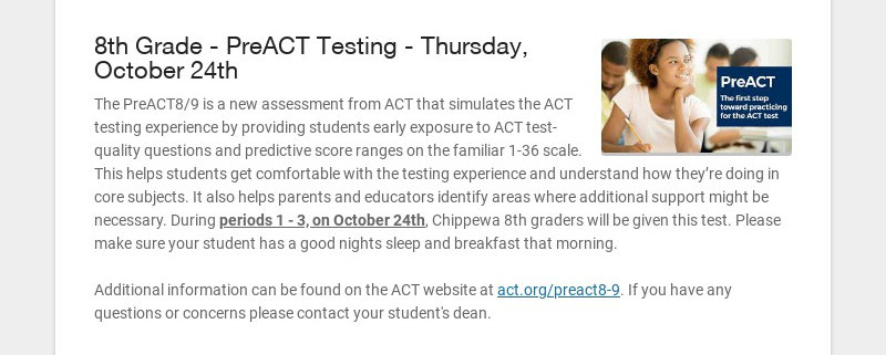 8th Grade - PreACT Testing - Thursday, October 24th The PreACT8/9 is a new assessment from ACT...
