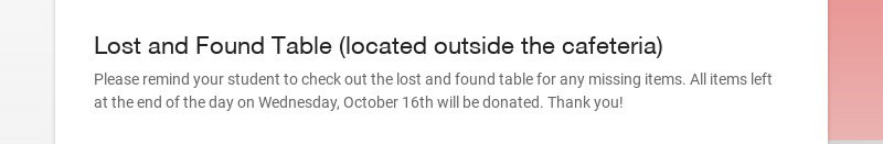 Lost and Found Table (located outside the cafeteria) Please remind your student to check out the...