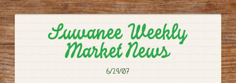 Suwanee Weekly Market News 6/29/07