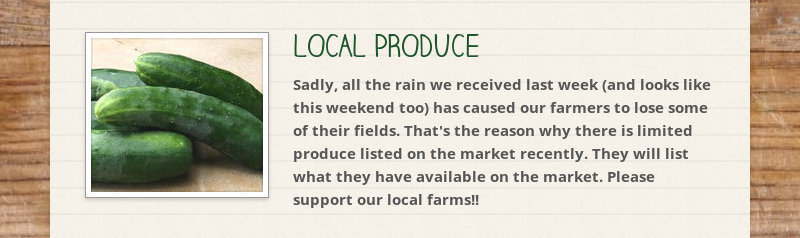 LOCAL PRODUCE Sadly, all the rain we received last week (and looks like this weekend too) has caused...