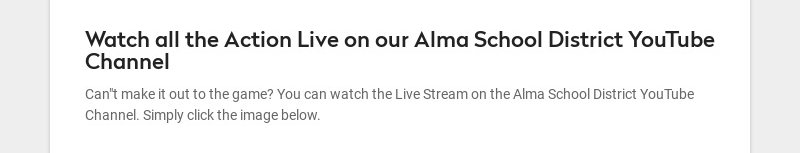 Watch all the Action Live on our Alma School District YouTube Channel