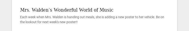 Mrs. Walden's Wonderful World of Music Each week when Mrs. Walden is handing out meals, she is...