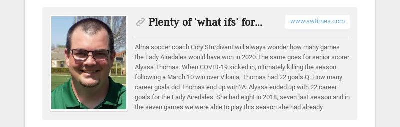 Plenty of 'what ifs' for Alma soccer coaches www.swtimes.com Alma soccer coach Cory Sturdivant...