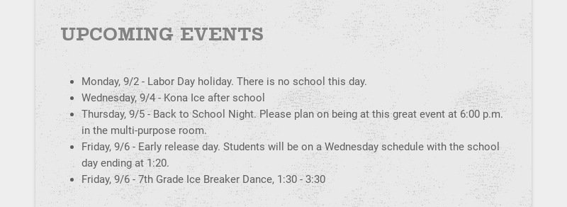 UPCOMING EVENTS Monday, 9/2 - Labor Day holiday. There is no school this day. Wednesday, 9/4 -...