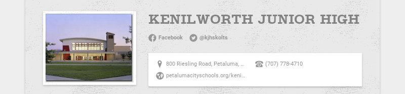 KENILWORTH JUNIOR HIGH Facebook @kjhskolts 800 Riesling Road, Petaluma, CA, USA (707) 778-4710...