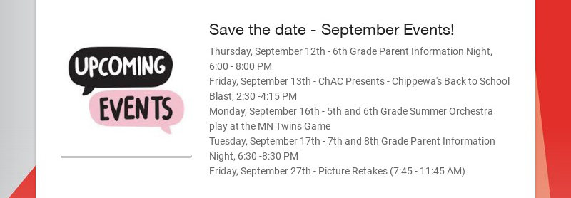 Save the date - September Events! Thursday, September 12th - 6th Grade Parent Information Night,...