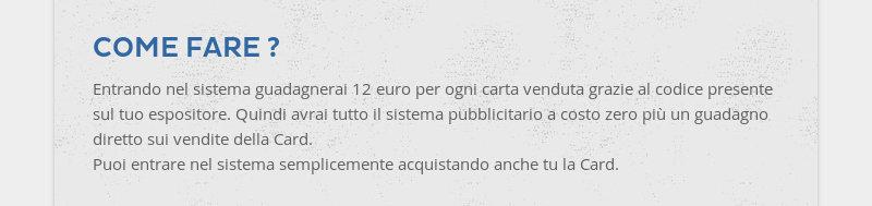 COME FARE ? Entrando nel sistema guadagnerai 12 euro per ogni carta venduta grazie al codice...