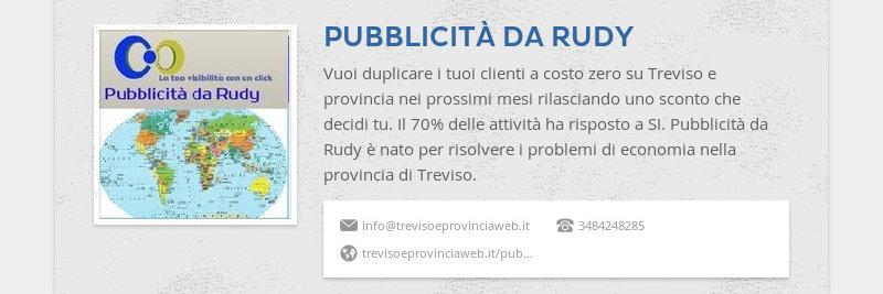 PUBBLICITÀ DA RUDY Vuoi duplicare i tuoi clienti a costo zero su Treviso e provincia nei prossimi...