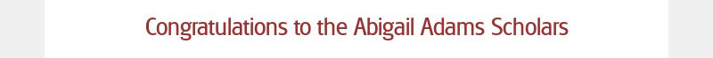 Congratulations to the Abigail Adams Scholars
