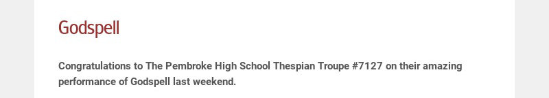 Godspell Congratulations to The Pembroke High School Thespian Troupe #7127 on their amazing...
