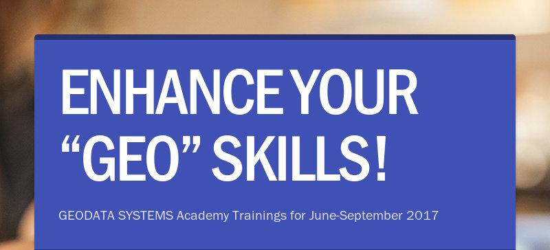 "ENHANCE YOUR ""GEO"" SKILLS! GEODATA SYSTEMS Academy Trainings for June-September 2017"