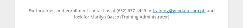 For inquiries, and enrollment contact us at (632) 637-4449 or training@geodata.com.ph and look for...